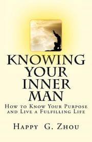Knowing Your Inner Man ebook by Happy Zhou