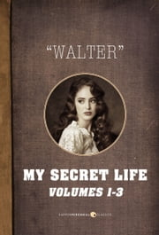 My Secret Life - Vol. 1-3 ebook by Walter