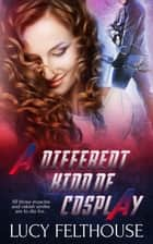 A Different Kind of Cosplay ebook by Lucy Felthouse