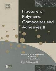 Fracture of Polymers, Composites and Adhesives II - 3rd ESIS TC4 Conference ebook by J G Williams,A Pavan,Bamber Blackman