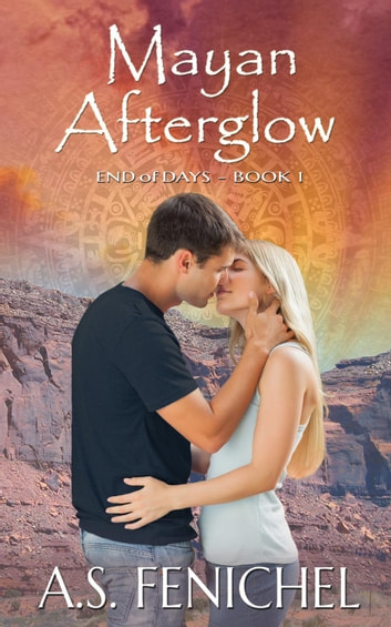Mayan Afterglow - End of Days, #1 ebook by A.S. Fenichel
