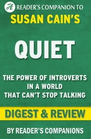 Quiet: The Power of Introverts in a World That Can't Stop Talking by Susan Cain | Digest & Review ebook by Reader's Companions