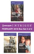 Harlequin Intrigue February 2018 - Box Set 2 of 2 - Appalachian Prey\Ranger Defender\Loving Baby ebook by Angi Morgan, Tyler Anne Snell, Debbie Herbert