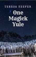 One Magick Yule ebook by Teresa Keefer