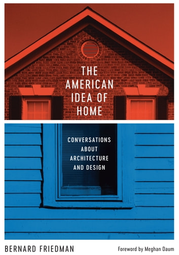 The American Idea of Home - Conversations about Architecture and Design ebook by Bernard Friedman