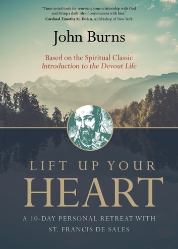 Lift Up Your Heart - A 10-Day Personal Retreat with St. Francis de Sales ebook by John Burns