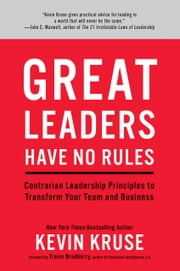 Great Leaders Have No Rules - Contrarian Leadership Principles to Transform Your Team and Business ekitaplar by Kevin Kruse, Travis Bradberry