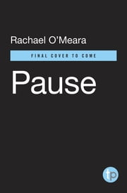 Pause - Harnessing the Life-Changing Power of Giving Yourself a Break ebook by Rachael O'Meara