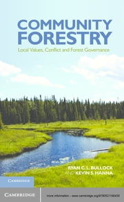 Community Forestry - Local Values, Conflict and Forest Governance ebook by Ryan C. L. Bullock,Kevin S. Hanna