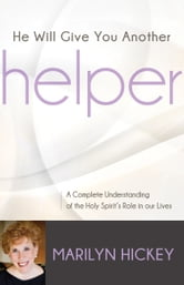 He Will Give You Another Helper - A Complete Understanding of the Holy Spirit's Role in Our Lives ebook by Marilyn Hickey