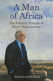 A Man of Africa - The Political Thought of Harry Oppenheimer ebook by Kalim Rajab