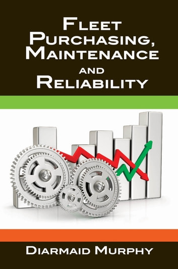Fleet Purchasing, Maintenance and Reliability eBook by Diarmaid Murphy