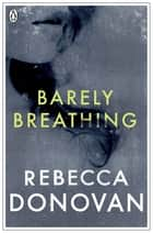 Barely Breathing (The Breathing Series #2) ebook by