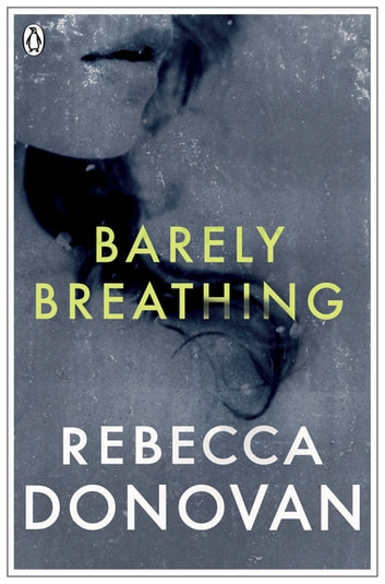 Barely Breathing (The Breathing Series #2) ebook by Rebecca Donovan