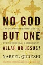 No God but One: Allah or Jesus? (with Bonus Content) ebook by Nabeel Qureshi
