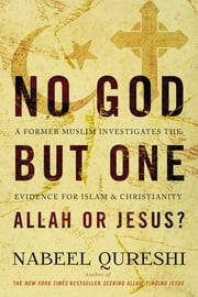 No God but One: Allah or Jesus? (with Bonus Content) - A Former Muslim Investigates the Evidence for Islam and Christianity ebook by Nabeel Qureshi