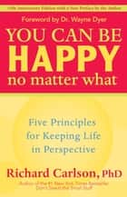 You Can Be Happy No Matter What ebook by Richard Carlson