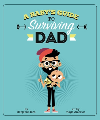 A Baby's Guide to Surviving Dad ebook by Benjamin Bird