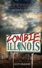 Zombie, Illinois - A Novel ebook by Scott Kenemore