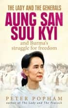 The Lady and the Generals - Aung San Suu Kyi and Burma's struggle for freedom ebook by Peter Popham