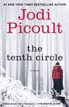 The Tenth Circle - A Novel ebook by Jodi Picoult