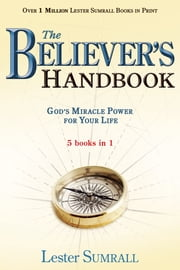 Believer's Handbook, The (5 in 1 Anthology) - God's Miracle Power for Your Life ebook by Lester Sumrall