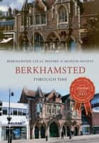 Berkhamsted Through Time ebook by Berkhamsted Local History