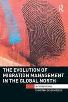 The Evolution of Migration Management in the Global North ebook by Christina Oelgemoller