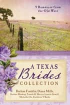 The Texas Brides Collection ebook by Darlene Mindrup,DiAnn Mills,Michelle Ule,Tamela Hancock Murray,Darlene Franklin,Lynette Sowell,Kathleen Y'Barbo