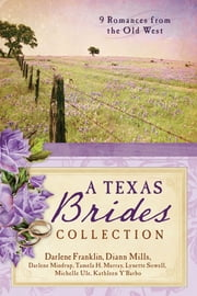 The Texas Brides Collection - 9 Romances from the Old West ebook by Darlene Mindrup,DiAnn Mills,Michelle Ule,Tamela Hancock Murray,Darlene Franklin,Lynette Sowell,Kathleen Y'Barbo