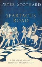 The Spartacus Road - A Personal Journey Through Ancient Italy eBook by Peter Stothard