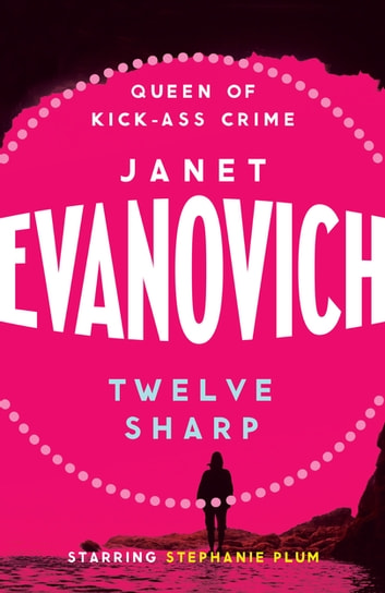 Twelve Sharp - A hilarious mystery full of temptation, suspense and chaos ebook by Janet Evanovich