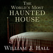 The World's Most Haunted House - The True Story of the Bridgeport Poltergeist on Lindley Street audiobook by William J. Hall