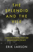 The Splendid and the Vile: A Saga of Churchill, Family and Defiance During the Blitz ebook by