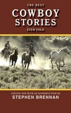 The Best Cowboy Stories Ever Told eBook by Stephen Brennan