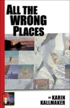 All The Wrong Places ebook by Karin Kallmaker