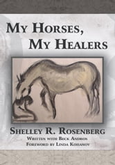 My Horses, My Healers ebook by Shelley R. Rosenberg