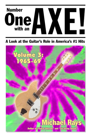 Number One with an Axe! A Look at the Guitar's Role in America's #1 Hits, Volume 3, 1965-69 ebook by Michael Rays