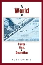 A World of Power, Lies, & Deception ebook by Ruth Coombs