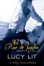 42 Rue de Jardin A Sultry Savannah Novel ebook by Lucy Lit