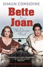 Bette And Joan: THE DIVINE FEUD ebook by Shaun Considine