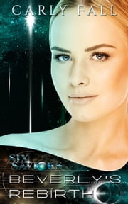 Beverly's Rebirth (A Science Fiction / Fantasy Romance) ebook by Carly Fall