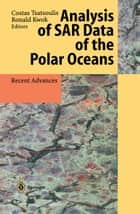 Analysis of SAR Data of the Polar Oceans - Recent Advances ebook by Costas Tsatsoulis, Ronald Kwok
