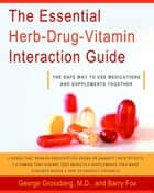 The Essential Herb-Drug-Vitamin Interaction Guide - The Safe Way to Use Medications and Supplements Together ebook by George T. Grossberg, M.D., Barry Fox