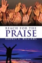 Reach for the Praise ebook by Rodney E. Williams