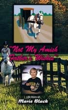 Not My Amish Father'S Wishes ebook by Marie Black