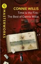 Time is the Fire - The Best of Connie Willis ebook by Connie Willis