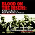 Blood on the Risers - An Airborne Soldier's Thirty-five Months in Vietnam audiobook by John Leppelman