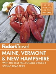 Fodor's Maine, Vermont & New Hampshire - with the Best Fall Foliage Drives & Scenic Road Trips ebook by Fodor's Travel Guides