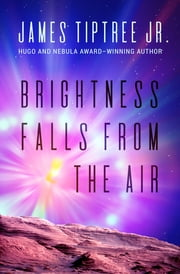 Brightness Falls from the Air ebook by James Tiptree Jr.